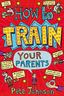 How to Train Your Parents by Pete Johnson (Paperback, 2003)