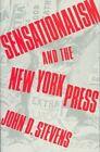 Sensationalism and the New York Press by J.D. Stevens (Hardback, 1991)