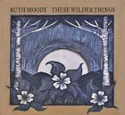 These wilder things von Ruth Moody (2013)