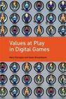 Values at Play in Digital Games by Mary Flanagan, Helen Nissenbaum (Hardback, 2014)