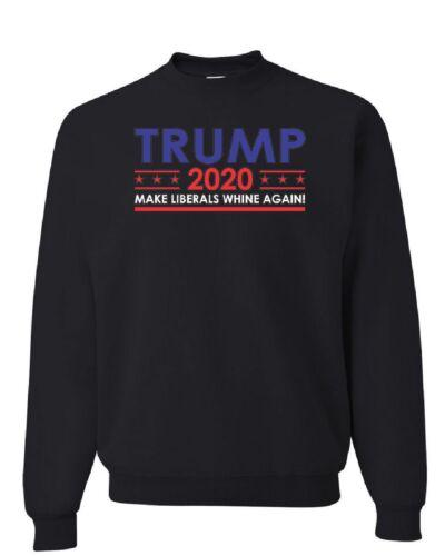 TRUMP 2020 Keep America Great Sweatshirt Make Liberals Whine Again Sweater