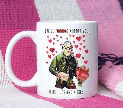 Jason Voorhees I Will F*king Murder You With Hugs Kisses Coffee Mug 11oz Ceramic