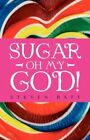 Sugar Oh My God! by Steven Batt (Paperback / softback, 2011)