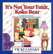 Lansky, Vicki: It's Not Your Fault, Koko Bear : A Read-Together Book for Parents and Young Children During Divorce by Vicki Lansky (1997, Paperback)