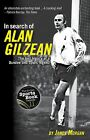 In Search of Alan Gilzean: The Lost Legacy of a Dundee and Spurs Legend by James Morgan (Paperback, 2011)