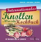 Internationales Knollen- und Wurzelkochbuch von Henning Lühr und Lothar Spielhoff (2015, Gebundene Ausgabe)