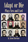Adapt or Die: Plays New and Used by Jason Sherman (Paperback / softback, 2007)