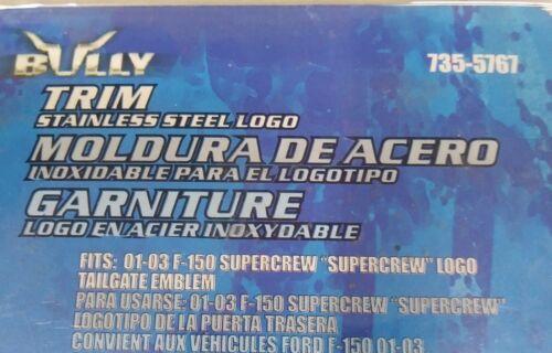Bully ST-222T 735-5767 Stainless Steel Logo Trim 01-03 F-150 Supercrew New