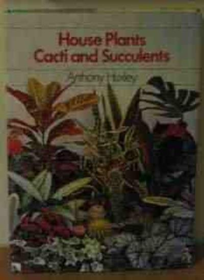 House Plants, Cacti and Succulents,Anthony Huxley