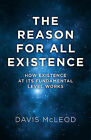 The Reason for All Existence: How Existence at its Fundamental Level Works by Davis McLeod (Paperback, 2014)