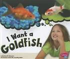 I Want a Goldfish by Kimberly M Hutmacher (Hardback, 2012)