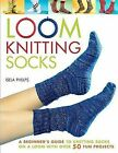 Loom Knitting Socks: A Beginner's Guide to Knitting Socks on a Loom with Over 50 Fun Projects by Isela Phelps (Paperback / softback)