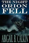 The Night Orion Fell: A Survival Story by Abigail B Calkin (Paperback / softback, 2012)