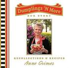 Dumplings 'n More: Our Story: Recollections & Recipes by Anne Grimes (Hardback, 2007)