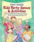 Kids' Party Games and Activities: Hundreds of Exciting Things to Do at Parties for Kids 2-12 by Penny Warner (Paperback, 1993)
