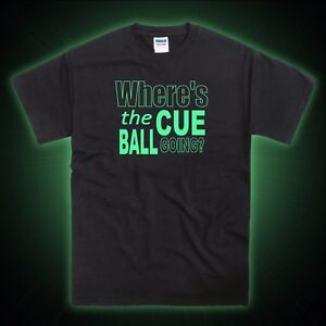 Snooker Where S The Cue Ball Going Glow In The Dark T Shirt Ebay