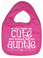 """If you think I'm Cute you should see my Auntie "" Baby Bib Aunt Aunty Gift"