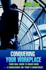 Conquering Your Workplace From Mail Room to Board Room-a Sourcebook for Tod
