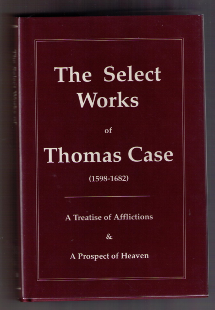 The Select Works of Thomas Case (1598-1682)