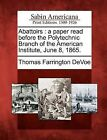 Abattoirs: A Paper Read Before the Polytechnic Branch of the American Institute, June 8, 1865. by Thomas Farrington Devoe (Paperback / softback, 2012)