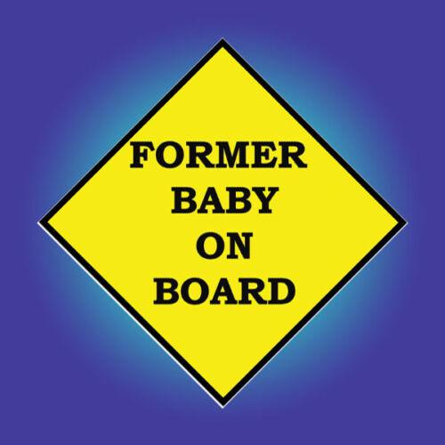 Former Baby on Board Adult Funny Joke Car//Van//Bumper Vinyl Sticker D142