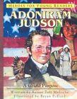 Adoniram Judson: A Grand Purpose by Renee Meloche (Hardback, 2003)