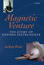 Very Good, Magnetic Venture: The Story of Oxford Instruments, Wood, Audrey, Book