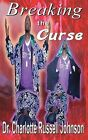 Breaking the Curse by Charlotte Russell Johnson (Paperback / softback, 2009)