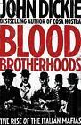 Blood Brotherhoods: The Rise of the Italian Mafias by John Dickie (Hardback, 2011)