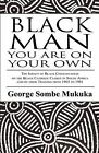 Black Man You Are on Your Own: The Impact of Black Consciousness on the Black Catholic Clergy in South Africa and on Their Training from 1965 to 1981 by George Sombe Mukuka (Paperback / softback, 2012)