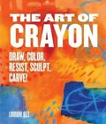 Art of Crayon: Draw, Color, Resist, Sculpt, Carve! by Lorraine Bell (Paperback, 2016)