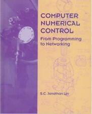 Computer Numerical Control - From Programming to Networking by S.C. Jonathan Lin