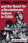 Fidel Castro and the Quest for a Revolutionary Culture in Cuba by Julie Marie Bunck (Paperback, 1994)