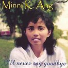 I'll Never Say Goodbye by Minni K. Ang (CD, May-2002, Musicmall Conservatoire Producti)