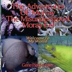 The Adventures of Murray the Misunderstood Moray Eel: Welcome to My World by MR Gene Piotrowsky (Paperback / softback, 2013)