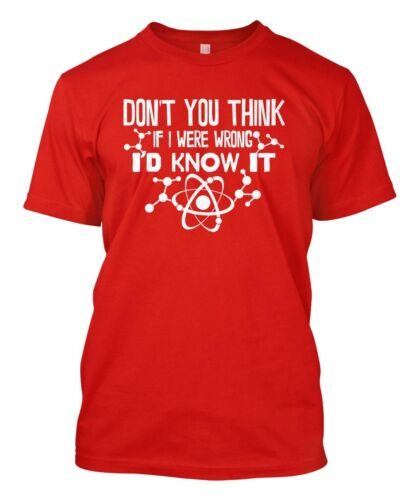 Don/'t You Think If I Were Wrong I/'d Know It Men/'s T-shirt