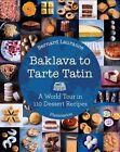 Baklava to Tarte Tatin: A World Tour in 110 Dessert Recipes by Bernard Laurance, Amelie Roche (Hardback, 2015)