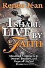 I Shall Live by Faith: Steadfast Scriptures to Decree, Declare, and Depend on God by Renee Jean (Paperback, 2012)