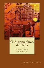 O Automatismo de Deus : Ative-O e Viva Feliz by Andrey Viriato (2015, Paperback)