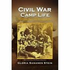 Civil War Camp Life 9781436365970 by Gloria Sananes Stein Paperback