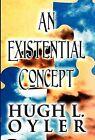 An Existential Concept by Hugh L Oyler (Hardback, 2012)
