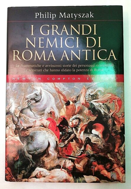 Philip Matyszak I GRANDI NEMICI DI ROMA ANTICA Newton Compton 2007