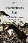 A Sharecropper's Son: The Life of Ted Sullen by Shirleen Von Hoffmann (Hardback, 2011)
