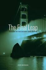 The Final Leap : Suicide on the Golden Gate Bridge by John Bateson (2012,...