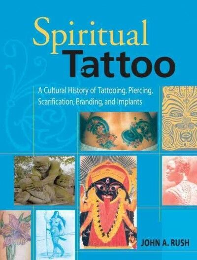 Spiritual Tattoo : A Cultural History Of Tattooing, Piercing, Scarification, ... 7