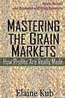 Mastering the Grain Markets: How Profits Are Really Made by Elaine Kub (Paperback / softback, 2012)