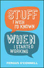 Stuff I Wish I'd Known When I Started Working by Fergus O'Connell (Paperback, 2014)