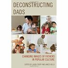 Deconstructing Dads: Changing Images of Fathers in Popular Culture by Lexington Books (Hardback, 2015)