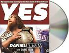 Yes: My Improbable Journey to the Main Event of Wrestlemania by Daniel Bryan, Craig Tello (CD-Audio, 2015)