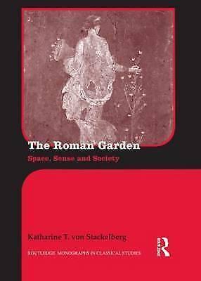 The Roman Garden: Space, Sense, and Society by Katharine T. von Stackelberg...
